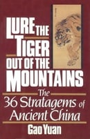 Lure the Tiger Out of the Mountains: The Thirty-Six Stratagems of Ancient China