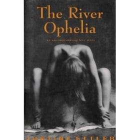 The River Ophelia - An Uncompromising Love Story